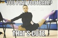 Gymnastics quotes- you play football that's cute