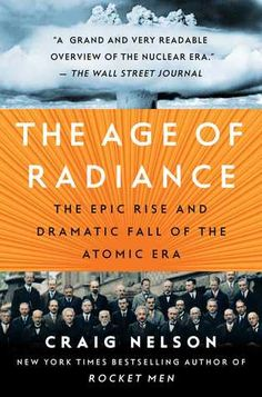 The Epic Rise and Dramatic Fall of the Atomic Era - Craig Nelson