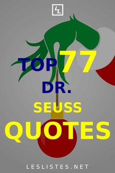 Dr. Seuss was a writer who captured the minds of generations of children with his words. Check out the top 77 Dr. Seuss Quotes. #DrSeussDay #drseussquotes #drseuss