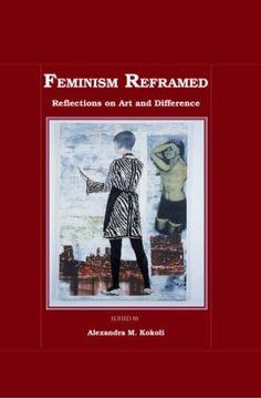 Feminism Reframed: Reflections on Art and Difference de Alexandra M. Kokoli, http://www.amazon.es/dp/1847184057/ref=cm_sw_r_pi_dp_pZ.Lrb1GXZGEJ