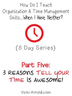 """3 Reasons Tell Your Time is Awesome - The final part of the 5 day series """"How Do I Teach Organization & Time Management Skills...When I Have Neither?"""""""