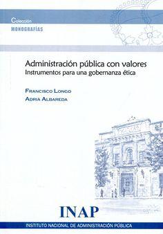 Longo, Francisco: Administración pública con valores : instrumentos para una gobernanza ética. Madrid: Instituto Nacional de Administración Pública, 2015.