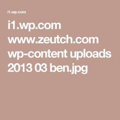 i1.wp.com www.zeutch.com wp-content uploads 2013 03 ben.jpg