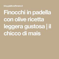 Finocchi in padella con olive ricetta leggera gustosa | il chicco di mais