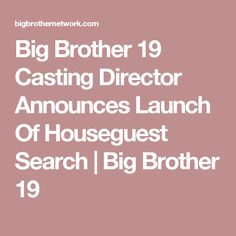 Big Brother 19 Casting Director Announces Launch Of Houseguest Search   Big Brother 19
