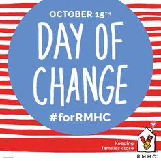 Your small change can change lives for RMHC families on Oct. 15th! Donate to an RMHC Donation Box to help us in #KeepingFamiliesClose on #DayOfChange.