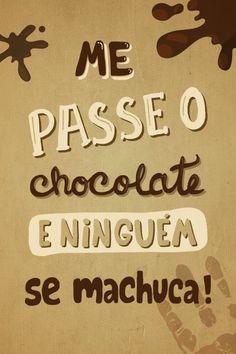 Me passe o chocolate ~~~ Se não me der esse chocolate agora!! Eu faço um massacre, tudo depende do seu chocolate..... ^^