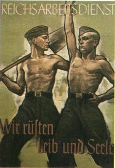 German poster for Nazi Labour Service:  We build body and soul.