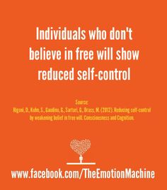 Individuals who don't believe in free will show reduced self-control. Because if you really believe you have no control over your life, why bother?