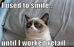 I use to smile until I worked retail.