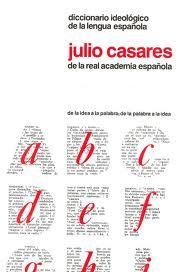 Diccionario ideológico Julio Casares Permite buscar una idea, un concepto y encontrar la palabra que lo nombra