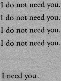 I do not need you