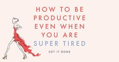 How to get the tasks done that you need to get done, even when you are feeling tired, unmotivated and unproductive.