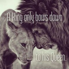 a king always has his queens back -