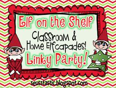 Seusstastic Classroom Inspirations: Elf on the Shelf Linky Party!