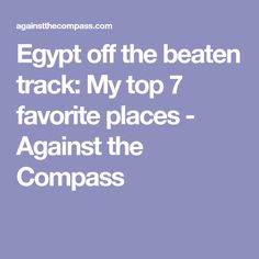 Egypt off the beaten track: My top 7 favorite places - Against the Compass