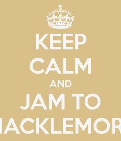 KEEP CALM AND JAM TO MACKLEMORE