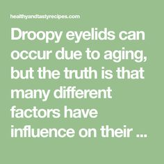 Droopy eyelids can occur due to aging, but the truth is that many different factors have influence on their occurrence. This natural remedy will help ...