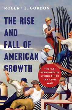 THE RISE AND FALL OF AMERICAN GROWTH: The U.S. Standard of Living since the Civil War (The Princeton Economic History of the Western World): Robert J. Gordon http://www.amazon.com/dp/0691147728/