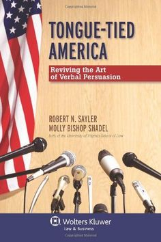Tongue-Tied America: Reviving the Art of Verbal Persuasion by Robert N. Sayler. Save 40 Off!. $22.77. Publisher: Wolters Kluwer Law & Business (February 22, 2011). Publication: February 22, 2011. Author: Robert N. Sayler
