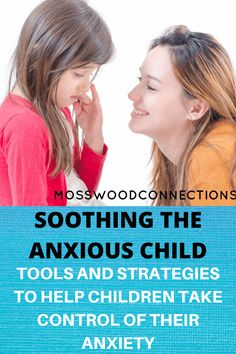 SOOTHING THE ANXIOUS CHILD; TOOLS AND STRATEGIES TO HELP CHILDREN TAKE CONTROL OF THEIR ANXIETY #mosswoodconnections #anxiety #parenting #specialneeds #autism Adhd And Autism, Adhd Kids, Parenting Articles, Parenting Hacks, Gentle Parenting, Kids And Parenting, Mindfulness For Kids, Healthy Kids, Healthy Eating