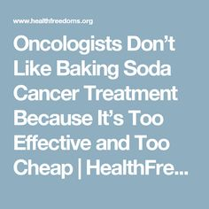 Oncologists Don't Like Baking Soda Cancer Treatment Because It's Too Effective and Too Cheap | HealthFreedoms