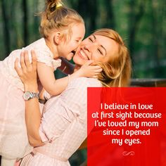 I believe in love at first sight because I've loved my mom since I opened my eyes.