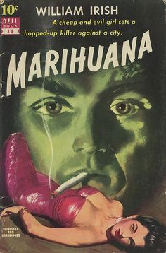 """William Irish, Marihuana:  """"A cheap and evil girl set a hopped-up killer against a city."""""""