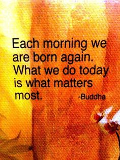 today matters more than yesterday or tomorrow!