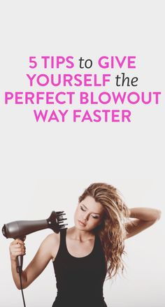 5 tips for the perfect blowout