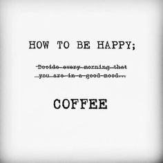 Life Quotes : Happy Coffee Quote - Quotes Sayings Coffee Wine, Coffee Talk, Coffee Is Life, I Love Coffee, Coffee Break, Coffee Drinks, My Coffee, Morning Coffee, Coffee Cups