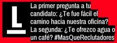 La primer pregunta a tu candidato: ¿Te fue fácil el camino hacia nuestra oficina? La segunda: ¿Te ofrezco agua o un café? Frase sugerida por nuestro amigo Carlos Ángel Vallejo #MasQueReclutadores