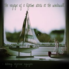the voyage of a lifetime starts at the windowsill. - khang kijarro nguyen