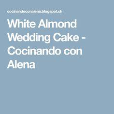 White Almond Wedding Cake - Cocinando con Alena