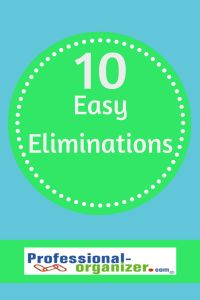 Choose just 1 of these 10 easy eliminations. Just getting started makes it easy to eliminate too!