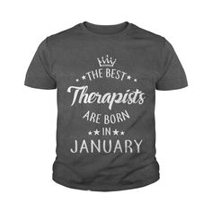 the best Therapists are in January fun shirts gift T-Shirt #gift #ideas #Popular #Everything #Videos #Shop #Animals #pets #Architecture #Art #Cars #motorcycles #Celebrities #DIY #crafts #Design #Education #Entertainment #Food #drink #Gardening #Geek #Hair #beauty #Health #fitness #History #Holidays #events #Home decor #Humor #Illustrations #posters #Kids #parenting #Men #Outdoors #Photography #Products #Quotes #Science #nature #Sports #Tattoos #Technology #Travel #Weddings #Women