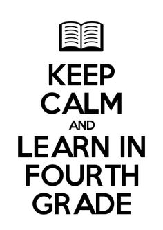 KEEP CALM AND LEARN IN FOURTH GRADE