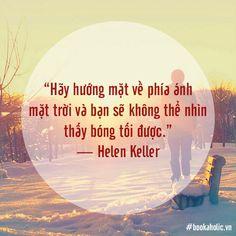 Hãy hướng mặt về phía ánh mặt trời và bạn sẽ không thể nhìn thấy bóng tối được. - Helen Keller Helen Keller, Today Quotes, Photo And Video, Videos, Sunshine, Instagram, Movie Posters, Collection, Film Poster