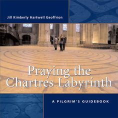 Praying+the+Chartres+Labyrinth:+A+Pilgrim's+Guidebook