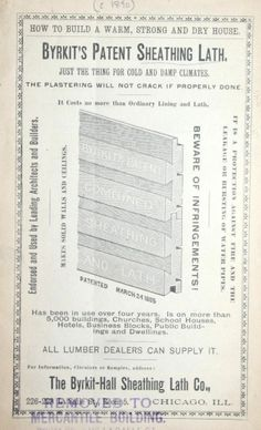 Byrkit's Patent Sheathing Lath, c. 1890.  Byrkit-Hall Sheathing Lath Co., Chicago IL. From the Association for Preservation Technology (APT) - Building Technology Heritage Library, an online archive of period architectural trade catalogs. It contains thousands of catalogs. Select your material and become an architectural time traveler as you flip through the pages.