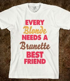 Every Blonde Needs A Brunette Best Friend