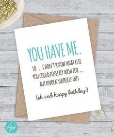 Boyfriend Birthday / Birthday Card / Funny Boyfriend Card / Girlfriend Birthday Card / Snarky Birthday Card / You have me - Diy Birthday Cards Bday Cards, Funny Birthday Cards, Birthday Quotes, Birthday Greetings, Diy Birthday, Humor Birthday, Birthday Ideas, Birthday Gifts, Birthday Drinks