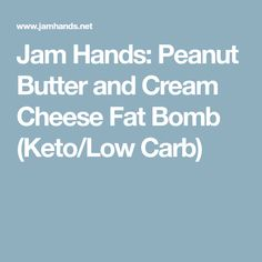 Jam Hands: Peanut Butter and Cream Cheese Fat Bomb (Keto/Low Carb)
