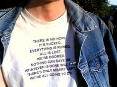 t-shirt print grunge soft grunge quote on it there is no hope graphic tee instagram shirt tumblr shirt white shirt hope mens t-shirt white t-shirt tumblr it's fucked all is lost white hate everyone sad no hope doomed depressing depression skirt cotton denim jacket guys unisex cool tumblr girl outfit summer sun