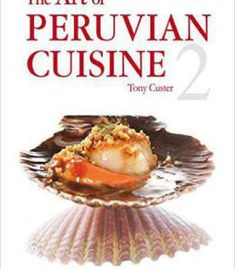 The Art Of Peruvian Cuisine Volume 2 PDF