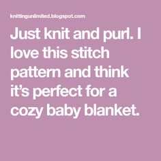 Just knit and purl. I love this stitch pattern and think it's perfect for a cozy baby blanket.