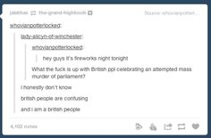 On Guy Fawkes night: I love British people lol Tumblr Stuff, Funny Tumblr Posts, My Tumblr, British Things, British People, Funny Quotes, Funny Memes, Hilarious, Guy Fawkes Night