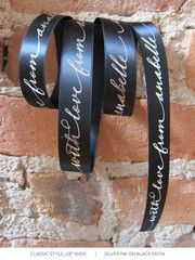 Custom wide satin ribbon. $150 for 50 yards.
