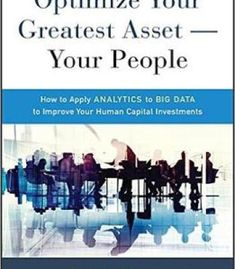 Optimize Your Greatest Asset — Your People: How To Apply Analytics To Big Data To Improve Your Human Capital Investments PDF