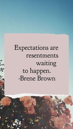 expectations are resentments waiting to happen - brene brown Words Quotes, Me Quotes, Motivational Quotes, Inspirational Quotes, Sayings, Famous Quotes, Positive Quotes, Daily Quotes, Great Quotes
